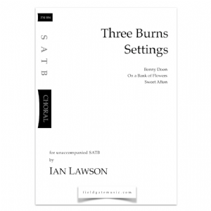 Three Burns Settings (SATB) Ian Lawson